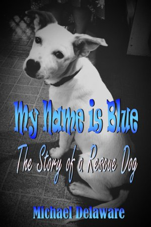 My Name is Blue: The Story of a Rescue Dog