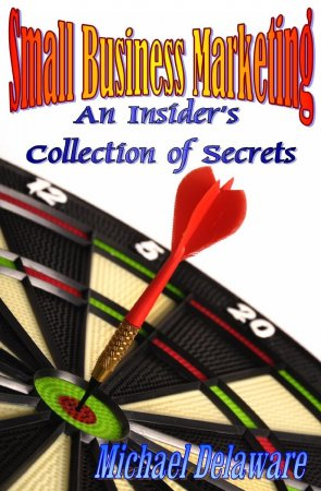 Small Business Marketing: An Insiders Collection of Secrets