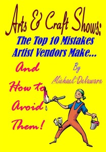 Arts & Craft Shows: The Top 10 Mistakes Artist Vendors Make... And How to Avoid Them!