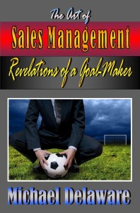The Art of Sales Management: Revelations of a Goal Maker - Click here to order!