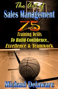 The Art of Sales Management: 75 Training Drills To Build Confidence, Excellence & Teamwork